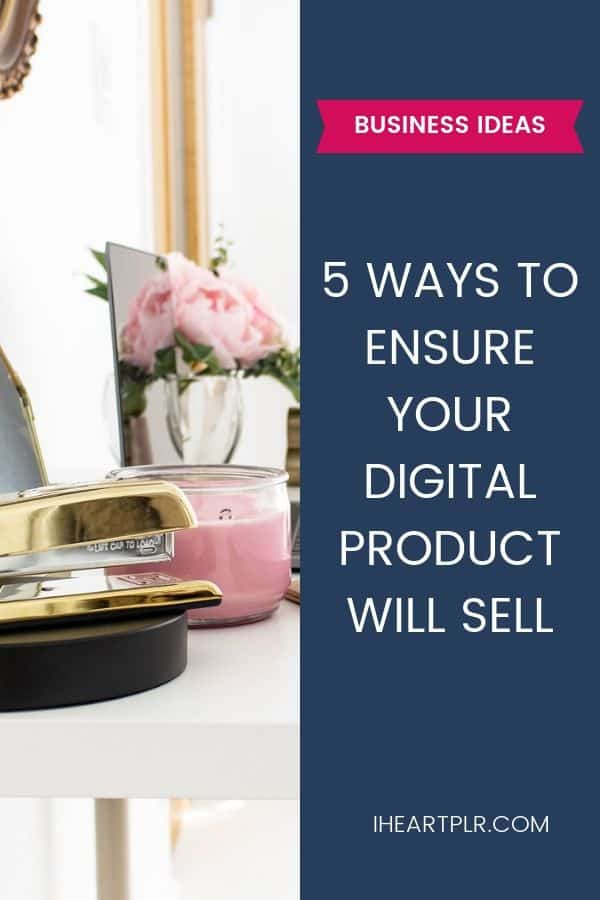 5 WAYS TO ENSURE YOUR DIGITAL PRODUCT WILL SELL